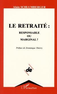 Le Retraité : responsable ou marginal ?