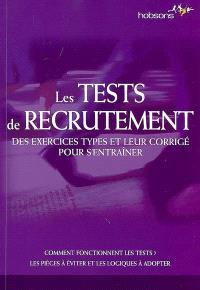 Les tests de recrutement : des exercices types et leur corrigé pour s'entraîner : comment fonctionnent les tests ? les pièges à éviter et les logiques à adopter