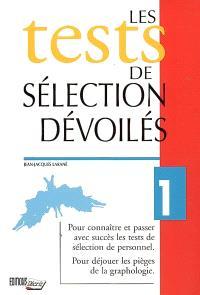 Les tests de sélection dévoilés : pour connaître et passer avec succès les tests de sélection de personnel, pour déjouer les pièges de la graphologie