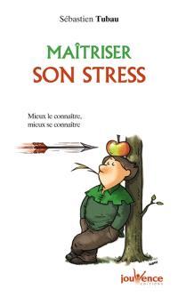 Maîtriser son stress : mieux le connaître, mieux se connaître