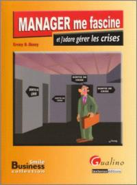 Manager me fascine et j'adore gérer les crises