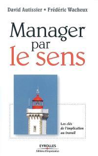 Manager par le sens : les clés de l'implication au travail