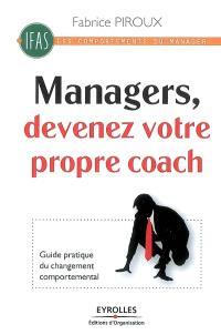 Manager, devenez votre propre coach ! : guide pratique du changement comportemental