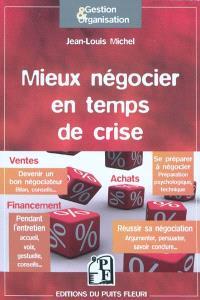 Mieux négocier en temps de crise : êtes-vous un bon négociateur ? Se préparer à négocier, réussir sa négociation... : outils et conseils