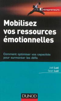 Mobilisez vos ressources émotionnelles : comment optimiser vos capacités pour surmonter les défis