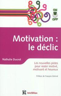 Motivation On-Off : le déclic : les nouvelles pistes pour rester motivé, motivant et heureux
