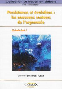 Persistances et évolutions : les nouveaux contours de l'ergonomie : actes du séminaire Paris 1 , 11, 12 et 13 juin 2012
