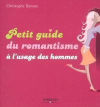 Petit guide du romantisme à l'usage des hommes