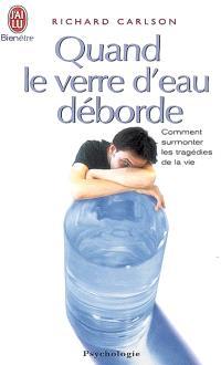 Quand le verre d'eau déborde... : comment surmonter les tragédies de la vie