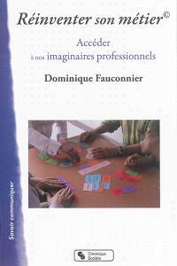 Réinventer son métier : accéder à nos imaginaires professionnels