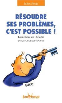 Résoudre ses problèmes, c'est possible ! : la méthode en 12 étapes