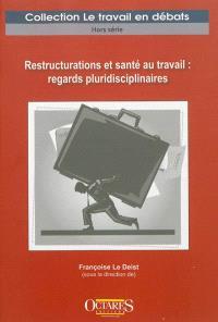 Restructurations et santé au travail : regards pluridisciplinaires