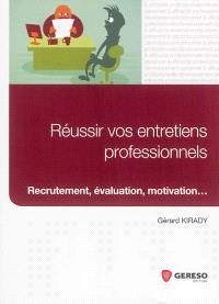 Réussir vos entretiens professionnels : recrutement, évaluation, motivation...