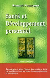 Santé et développement personnel : comprendre et gérer l'impact des émotions de la vie quotidienne, sur les actes, les comportements et les maladies