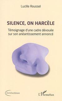 Silence, on harcèle : témoignage d'une cadre dévouée sur son anéantissement annoncé
