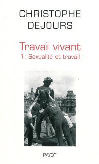 Travail vivant. Volume 1, Sexualité et travail