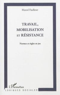 Travail, mobilisation et résistance : normes et règles en jeu