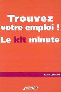 Trouvez votre emploi ! : le kit minute