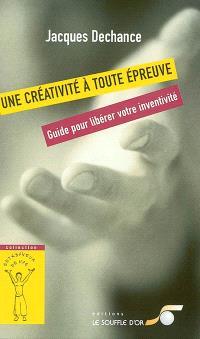 Une créativité à toute épreuve : guide pour libérer votre inventivité