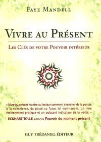 Vivre au présent : les clefs de votre pouvoir intérieur