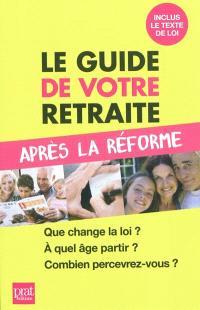 Le guide de votre retraite après la réforme : que change la loi ?, à quel âge partir ?, combien percevrez-vous ?