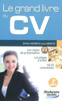 Le grand livre du CV : les règles de présentation, les pièges à éviter, 50 CV commentés