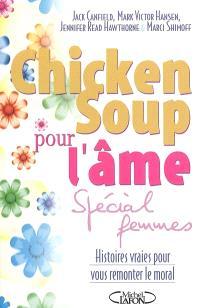 Chicken soup pour l'âme : spécial femmes : histoires vraies pour vous remonter le moral