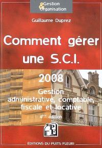 Comment gérer une SCI 2008 : gestion administrative, comptable, fiscale et locative