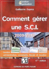 Comment gérer une SCI 2009-2010 : gestion administrative, comptable, fiscale et locative