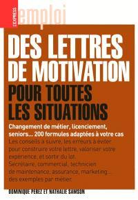Des lettres de motivation pour toutes les situations : changement de métier, licenciement, seniors... 200 formules adaptées à votre cas