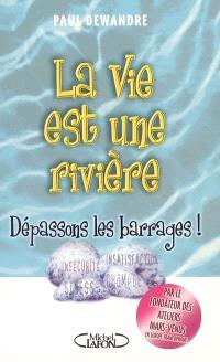 La vie est une rivière : dépassons les barrages !