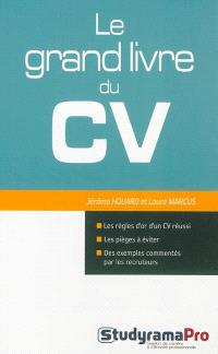 Le grand livre du CV : les règles d'or d'un CV réussi, les pièges à éviter, des exemples commentés par les recruteurs