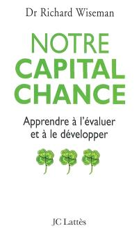 Notre capital chance : comment l'évaluer et le développer