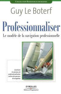 Professionnaliser : le modèle de la navigation professionnelle : construire les parcours de professionnalisation comme des parcours de navigation