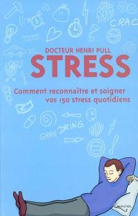 Stress : comment reconnaître et soigner vos 150 stress quotidiens