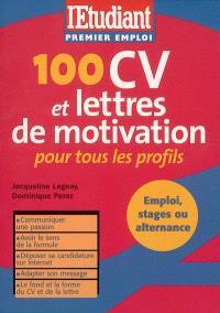 100 CV et lettres de motivation pour tous les profils : communiquer une passion ; avoir le sens de la formule ; déposer sa candidature sur Internet ; adapter son message ; le fond et la forme du CV et de la lettre