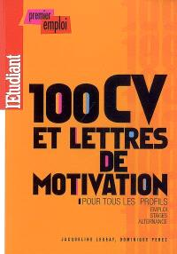 100 CV et lettres de motivation pour tous les profils : emploi, stages, alternance