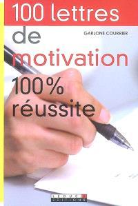 100 lettres de motivation : 100 % réussite