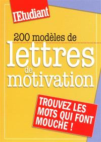 200 modèles de lettres de motivation : trouvez les mots qui font mouche !