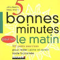 5 bonnes minutes pour soi le matin : 100 petits exercices pour rester calme et serein toute la journée