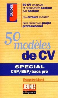 50 modèles de CV : spécial CAP, BEP et bacs pros : 50 CV analysés et commentés secteur par secteur, les erreurs à éviter, bien mener son projet professionnel