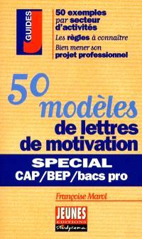 50 modèles de lettres de motivation : spécial CAP, BEP et bacs pros : 50 exemples par secteur d'activités, les règles à connaître, bien mener son projet professionnel