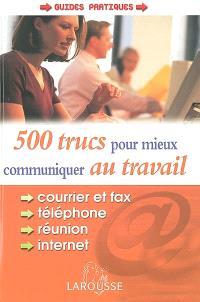 500 trucs pour mieux communiquer au travail
