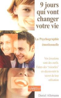 9 jours qui vont changer votre vie : la psychographie émotionnelle