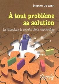 A tout problème sa solution : la vitanalyse, la voie des choix responsables