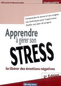 Apprendre à gérer son stress : se libérer des émotions négatives