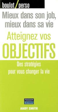 Atteignez vos objectifs : des stratégies pour vous changer la vie