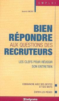 Bien répondre aux questions des recruteurs : les clefs pour réussir son entretien