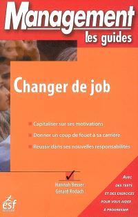 Changer de job : capitaliser sur ses motivations, donner un coup de fouet à sa carrière, réussir dans ses nouvelles responsabilités