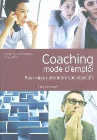 Coaching, mode d'emploi : pour mieux atteindre vos objectifs